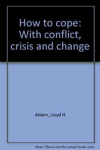 How to cope: With conflict, crisis and: Ahlem, Lloyd H