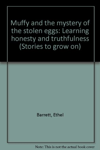Muffy and the mystery of the stolen eggs: Learning honesty and truthfulness (Stories to grow on) (0830706895) by Ethel Barrett