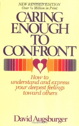 9780830707331: Caring Enough to Confront:How to Understand and Express Your Deepest Feelings Toward Others