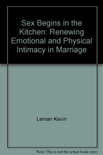 9780830707874: Sex begins in the kitchen: Renewing emotional and physical intimacy in marriage