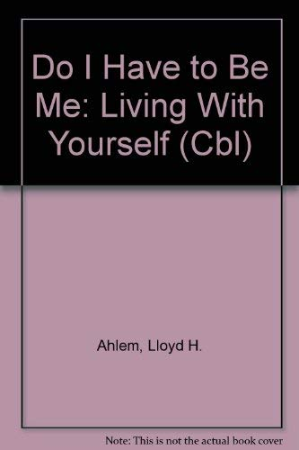 Do I Have to Be Me: Living: Lloyd H. Ahlem