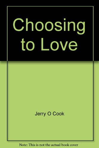 Choosing to Love: Cook, Jerry O.;Cook, Barbara