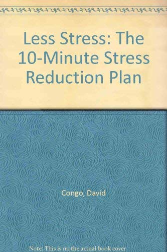 Less Stress: The 10-Minute Stress Reduction Plan (0830709681) by David Congo; Janet Congo