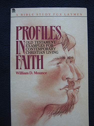 Profiles in faith (A Bible study for laymen) (0830709843) by Mounce, William D