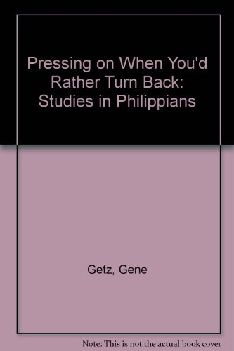 Pressing on When You'd Rather Turn Back: Studies in Philippians (9780830710898) by Gene Getz