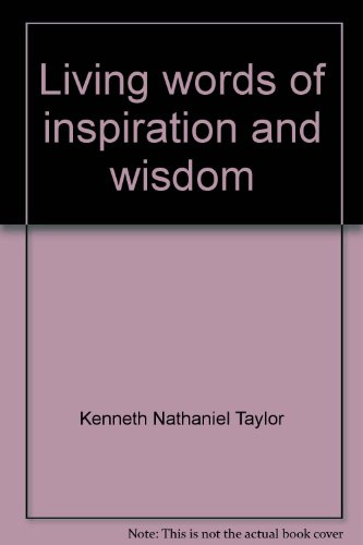 Living words of inspiration and wisdom: Topical daily readings in the Psalms and Proverbs (9780830712014) by Taylor, Kenneth Nathaniel