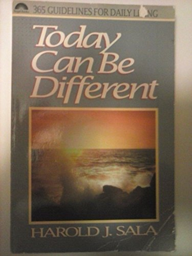 Today Can Be Different: 365 Guidelines for Daily Living: Sala, Harold J.