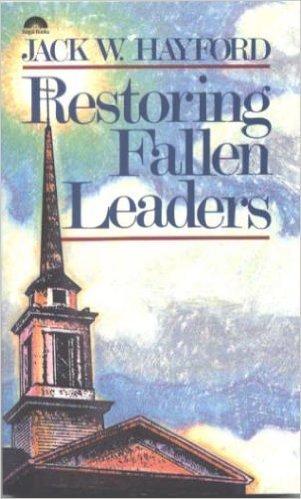 Restoring Fallen Leaders: Hayford, Jack W.