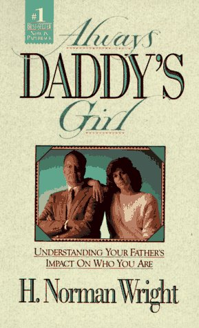 9780830713547: Always Daddy's Girl: Understanding Your Fathers Impact on Who You Are