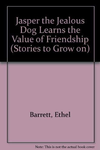 Jasper the Jealous Dog Learns the Value of Friendship (Stories to Grow on): Barrett, Ethel