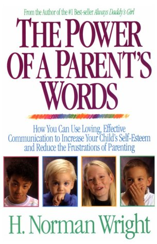 The Power of a Parent's Words : H. Norman Wright