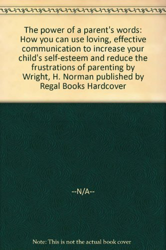 The power of a parent's words: How: H. Norman Wright