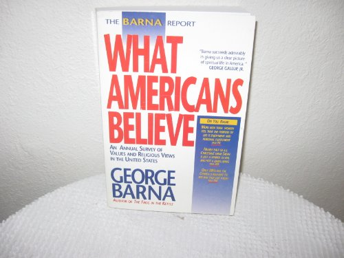 9780830715053: The Barna Report: What Americans Believe : An Annual Survey of Values and Religious Views in the United States