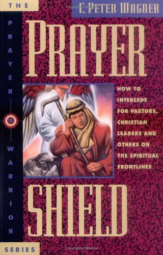 9780830715145: Prayer Shield: How To Intercede for Pastors, Christian Leaders and Others On the Spiritual Frontlines (Prayer Warrior)