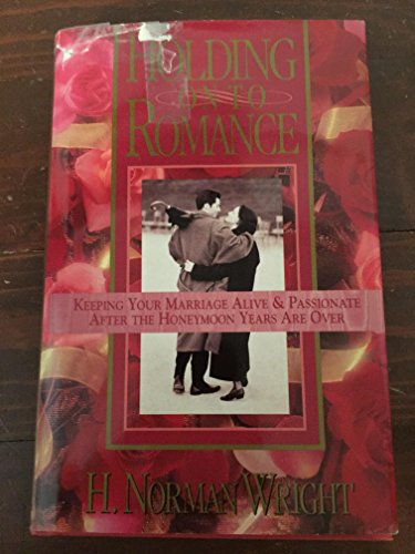 9780830715275: Holding on to romance: Keeping your marriage alive and passionate after the honeymoon years are over