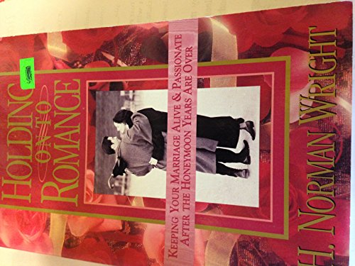 9780830715770: Holding on to Romance: Keeping Your Marriage Alive and Passionate After the Honeymoon Years Are over