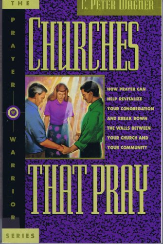 Churches That Pray: How Prayer Can Help Revitalize Your Church and Break Down the Walls Between You...