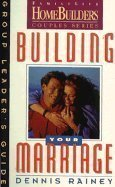 9780830716135: Building Your Marriage: Group Leader's Guide (Family Life Homebuilders Couples Series (Regal))