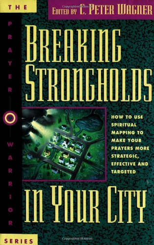9780830716388: Breaking Strongholds in Your City: How to Use Spiritual Mapping Tomake Your Prayers More Strategic, Effective and Targeted (Prayer Warriors)