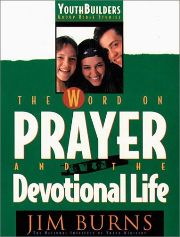 9780830716432: The Word on Prayer and the Devotional Life (Youth Builders Group Bible Studies)