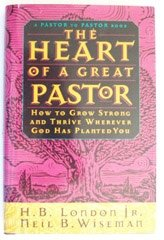 9780830716746: The Heart of a Great Pastor: How to Grow Strong and Thrive Wherever God Has Planted You (A Pastor to Pastor Book)