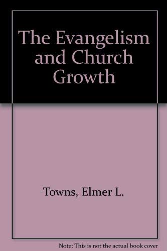 The Evangelism and Church Growth: Towns, Elmer L.