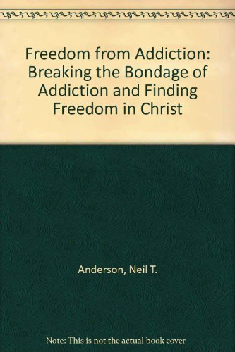 9780830717576: Freedom from Addiction: Breaking the Bondage of Addiction and Finding Freedom in Christ