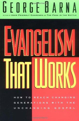 9780830717767: Evangelism That Works: How to Reach Changing Generations With the Unchanging Gospel
