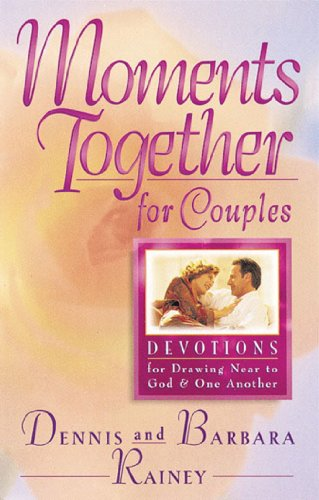Moments Together For Couples: Devotions for Drawing Near to God and One Another (9780830718085) by Rainey, Dennis; Rainey, Barbara