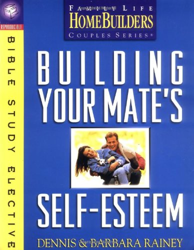9780830718139: Building Your Mate's Self-Esteem: Bible Study Elective (Family Life Homebuilders Couples (Regal))