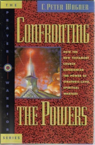 9780830718191: Confronting the Powers: How the New Testament Church Experienced the Power of Strategic-Level Spiritual Warfare (The Prayer Warrior Series)