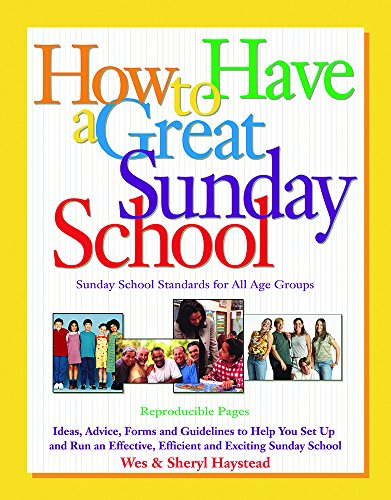 9780830718269: How to Have a Great Sunday School: Ideas, Advice, Forms and Guidelines to Help You Set Up and Run an Effective, Efficient and Exciting Sunday School