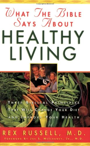 9780830718580: What the Bible Says About Healthy Living: Three Biblical Principles That Will Change Your Diet and Improve Your Health