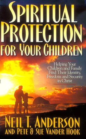 9780830718863: Spiritual Protection for Your Children: Helping Your Children and Family Find Their Identity, Freedom and Security in Christ