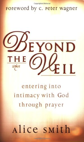 9780830720705: Beyond the Veil: Entering Into Intimacy with God Through Prayer