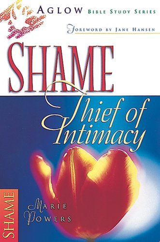 Shame: Thief of Intimacy : Unmasking the Accuser (Aglow Bible Study) (0830721290) by Marie Powers