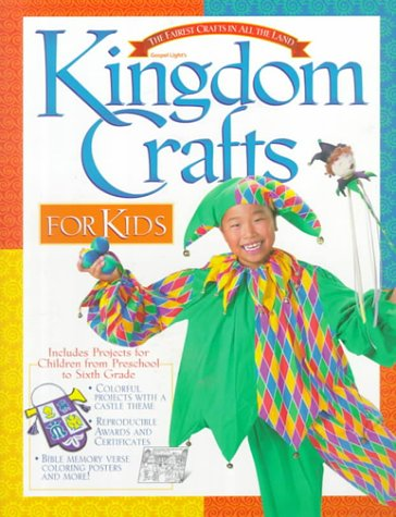 9780830721849: Kingdom Crafts for Kids: Includes Projects for Children from Preschool to Sixth Grade : Colorful Projects With a Royal Castle Theme, Reproducible Awards and Certificates