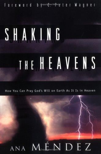 Shaking the Heavens: How You Can Pray: Mendez, Ana; (Ana