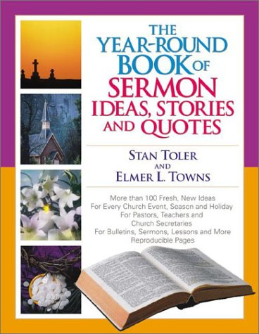 The Year-Round Book of Sermon Ideas, Stories and Quotes: Stan Toler