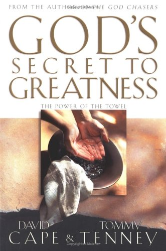 God's Secret to Greatness: The Power of the Towel: David Cape, Tommy Tenney