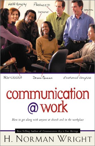 Communication @ Work: How to Get Along with Anyone at Church and in the Workplace