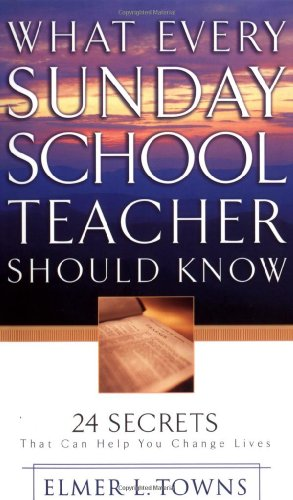 9780830728749: WHAT EVERY SUNDAY SCHOOL TEACHER SHOULD: 24 Secrets That Can Help You Change Lives