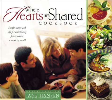 Where Hearts are Shared Cookbook: Simple recipes and tips for entertaining from women around the ...