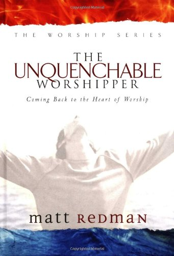 9780830729135: The Unquenchable Worshipper: Coming Back to the Heart of Worship (Worship Series)
