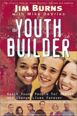 The Youth Builder: Today's Resource for Relational: Jim Burns, Mike