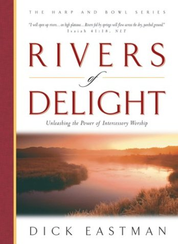 Rivers of Delight: Unleashing the Power of Intercessory Worship: Eastman, Dick