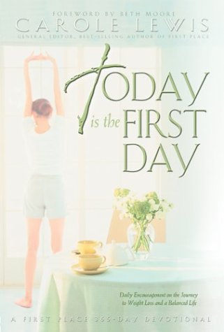 9780830730650: Today Is the First Day: Daily Encouragement on the Journey to Weight Loss and a Balanced Life