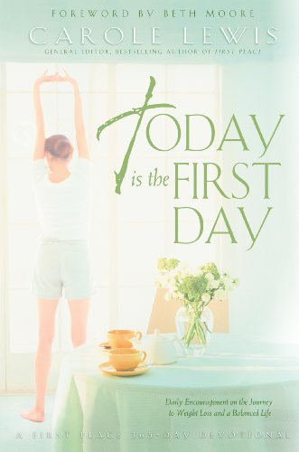 9780830730667: Today is the First Day: Daily Encouragement on the Journey to Weight Loss and Balanced Life (First Place)