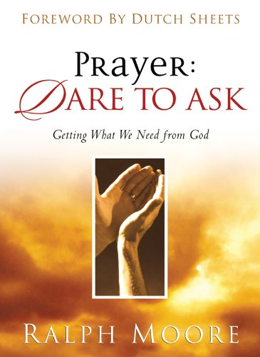 9780830731107: Prayer: Dare to Ask: Getting What We Need From God