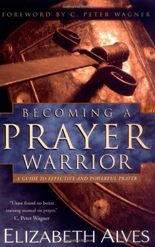 9780830731282: Becoming a Prayer Warrior: A Guide to Effective and Powerful Prayer